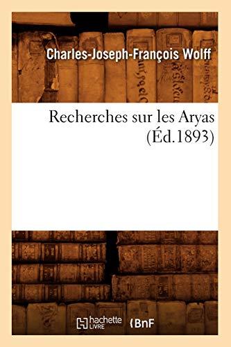 Recherches Sur Les Aryas, (Ed.1893): Wolff C. J. F.