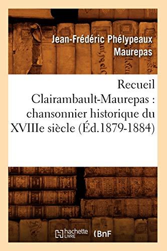 9782012766051: Recueil Clairambault-Maurepas : chansonnier historique du XVIIIe si�cle (�d.1879-1884)