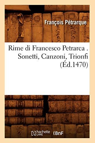 Rime Di Francesco Petrarca . Sonetti, Canzoni, Trionfi: François Petrarque
