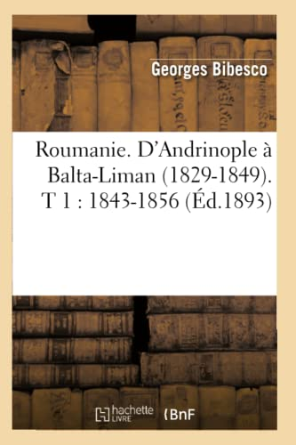 Roumanie. DAndrinople a Balta-Liman (1829-1849). T 1: 1843-1856 (Ed.1893): Georges Bibesco