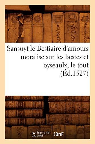 Sansuyt le Bestiaire d'amours moralise sur les: Collectif
