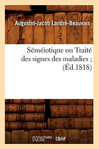 Semeiotique Ou Traite Des Signes Des Maladies;: Landre Beauvais a.J.