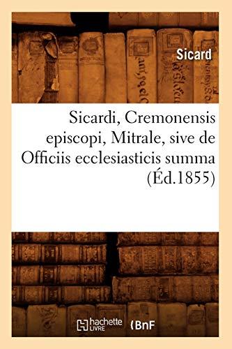 Sicardi, Cremonensis Episcopi, Mitrale, Sive de Officiis Ecclesiasticis Summa (Ed.1855): Sicard