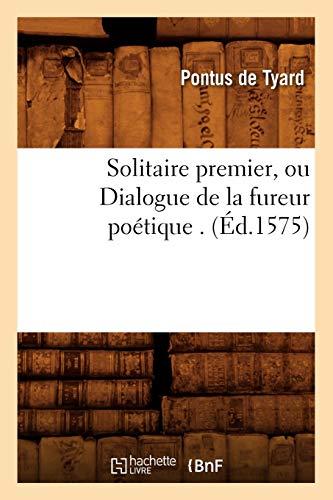 9782012769670: Solitaire Premier, Ou Dialogue de la Fureur Poetique . (Litterature) (French Edition)