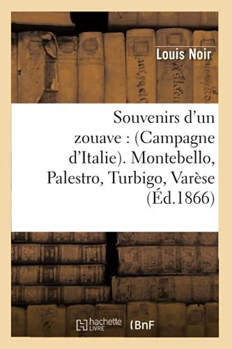 Souvenirs DUn Zouave: (Campagne DItalie). Montebello, Palestro, Turbigo, Varese (Ed.1866): Louis ...