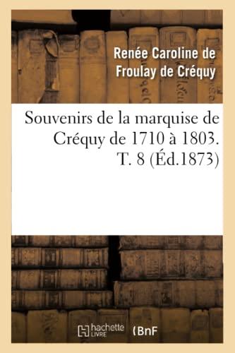 Souvenirs de La Marquise de Crequy de 1710 a 1803. T. 8 (Ed.1873): De Crequy R. C.