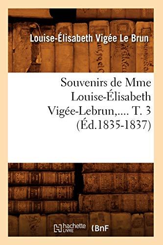 9782012770331: Souvenirs de Mme Louise-Elisabeth Vigee-Lebrun, .... T. 3 (Ed.1835-1837) (Arts)