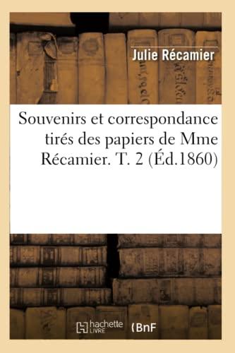 Souvenirs Et Correspondance Tires Des Papiers de Mme Recamier. T. 2 (Ed.1860): Recamier J.