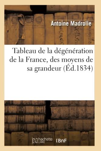 9782012771369: Tableau de la dégénération de la France, des moyens de sa grandeur (Éd.1834)