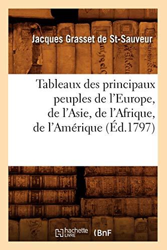 Tableaux Des Principaux Peuples de LEurope, de LAsie, de LAfrique, de LAmerique (Ed.1797): Grasset ...