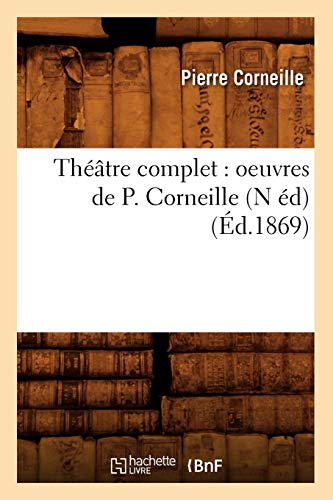 Theatre Complet: Oeuvres de P. Corneille (N Ed): Pierre Corneille