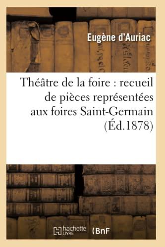 Theatre de La Foire: Recueil de Pieces Representees Aux Foires Saint-Germain (Ed.1878): Collectif