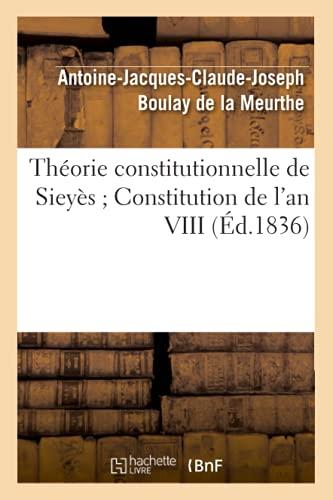 Theorie Constitutionnelle de Sieyes Constitution de LAn VIII (Ed.1836): Antoine Jacques Cl Boulay ...