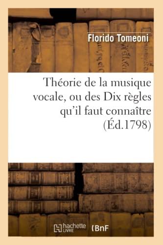 9782012772373: Theorie de La Musique Vocale, Ou Des Dix Regles Qu'il Faut Connaitre (Ed.1798) (Arts) (French Edition)