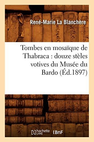9782012772724: Tombes en mosaïque de Thabraca : douze stèles votives du Musée du Bardo (Éd.1897)