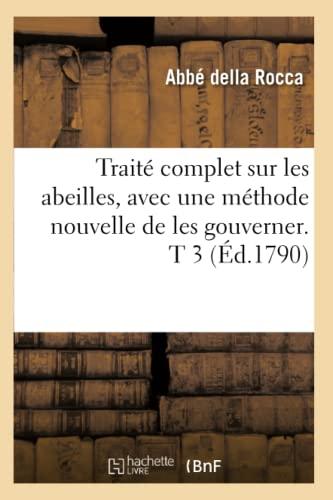 Traite Complet Sur Les Abeilles, Avec Une Methode Nouvelle de Les Gouverner. T 3 (Ed.1790): Della ...