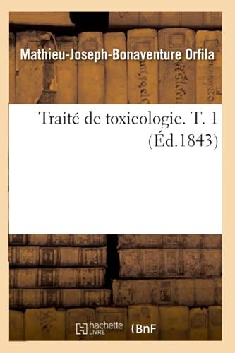 Traite de Toxicologie. T. 1 (Ed.1843): Mathieu-Joseph-Bonaventure Orfila