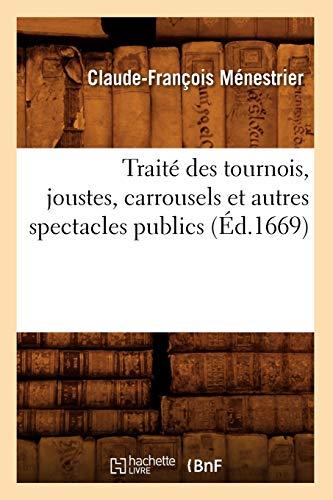 Traite Des Tournois, Joustes, Carrousels Et Autres Spectacles Publics (Ed.1669): Claude-Francois ...