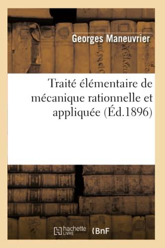 Traite Elementaire de Mecanique Rationnelle Et Appliquee (Ed.1896): Maneuvrier G.