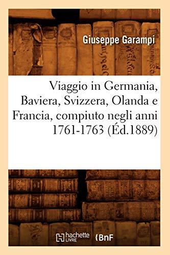 Viaggio in Germania, Baviera, Svizzera, Olanda E Francia, Compiuto Negli Anni 1761-1763 (Ed.1889): ...