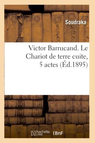 9782012776197: Victor Barrucand. Le Chariot de Terre Cuite, 5 Actes (Ed.1895) (Arts) (French Edition)