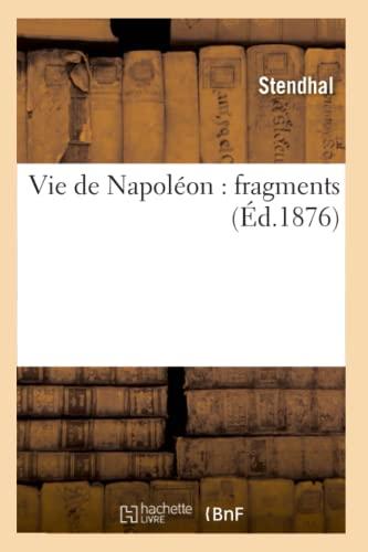 Vie de Napoleon: Fragments (Ed.1876) (Paperback): Stendhal