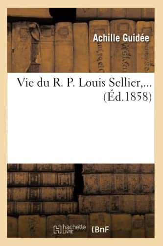 Vie Du R. P. Louis Sellier, . (Ed.1858): Achille Guidee