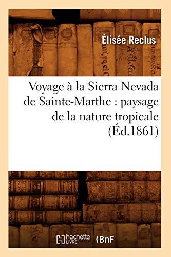 Voyage a la Sierra Nevada de Sainte-Marthe: Paysage de La Nature Tropicale: Elisee Reclus