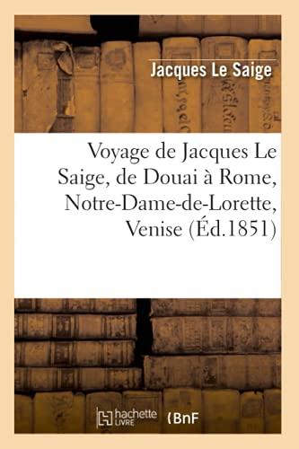 Voyage de Jacques Le Saige, de Douai a Rome, Notre-Dame-de-Lorette, Venise: Jacques Le saige