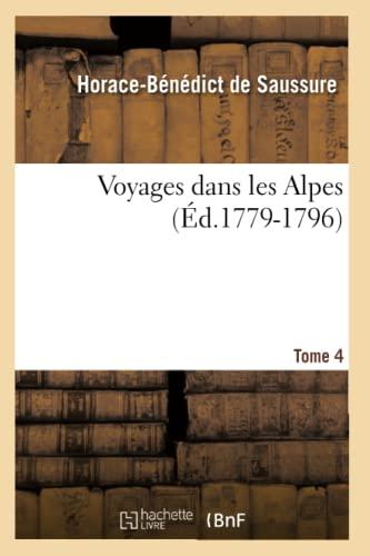 Voyages Dans Les Alpes. Tome 4 (Histoire): Horace Benedict De