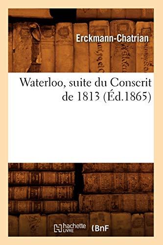 Waterloo, suite du Conscrit de 1813 (Éd.1865): Erckmann-Chatrian