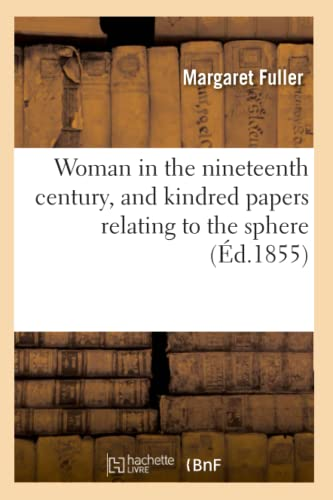 Woman in the Nineteenth Century, and Kindred Papers Relating to the Sphere (Ed.1855): Margaret ...