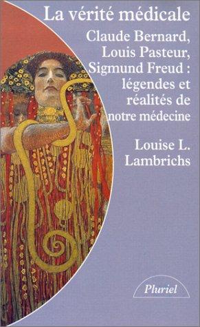 9782012786905: La vérité médicale : Claude Bernard, Louis Pasteur, Sigmund Freud, légendes et réalités de notre médecine
