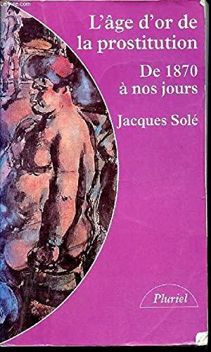 L'âge d'or de la prostitution : De: Solé, Jacques