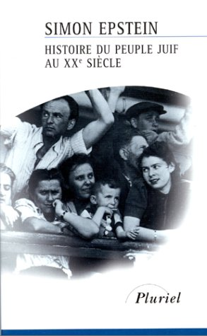 Histoire du Peuple Juif au XXe Siecle: De 1914 a nos jours.: Epstein Simon.