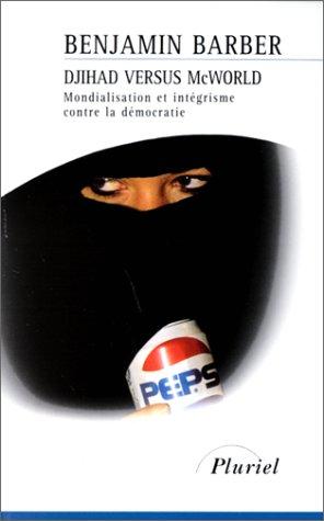 Djihad versus macworld: mondialisation et integrisme contre la democratie (2012790275) by Benjamin Barber