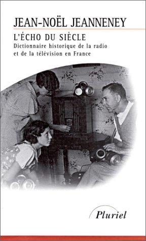 9782012790360: L'Echo du siècle : dictionnaire historique de la radio et de la télévision en France