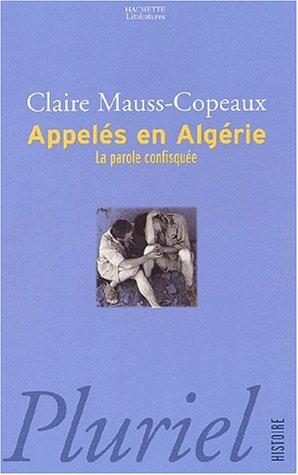 APPELÉS EN ALGÉRIE : LA PAROLE CONFISQUÉE: MAUSS-COPEAUX CLAIRE