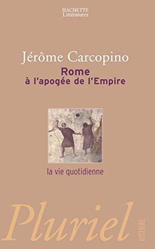 Rome à l'apogée de l'Empire : La Vie quotidienne: Carcopino, J�r�me