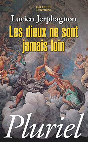 Les dieux ne sont jamais loin: Lucien Jerphagnon