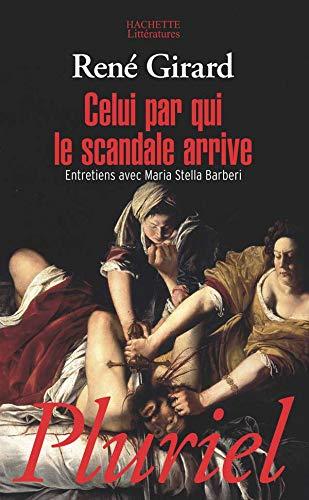 Celui par qui le scandale arrive : Girard, René; Barberi,