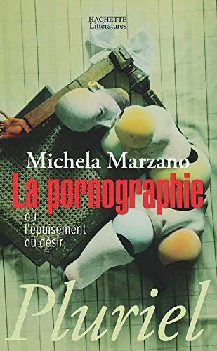 9782012793255: La Pornographie Ou L'Epuisement Du Desir (French Edition)