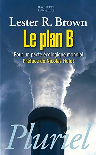 9782012794399: Le Plan B, Pour UN Pacte Ecologique Mondial (French Edition)