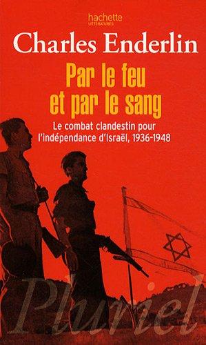 9782012794740: Par le feu et par le sang : Le combat clandestin pour l'ind�pendance d'Isra�l, 1936-1948
