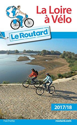 9782012799479: Guide du Routard Loire à vélo 2017/18 (Le Routard)