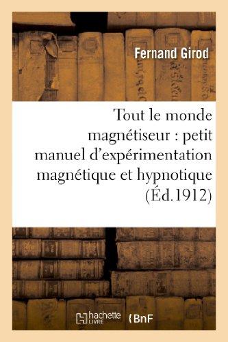 9782012801172: Tout Le Monde Magnetiseur: Petit Manuel D Experimentation Magnetique Et Hypnotique (French Edition)