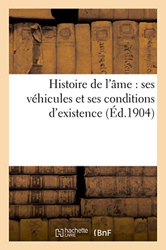 9782012823518: Histoire de L AME: Ses Vehicules Et Ses Conditions D Existence (Philosophie) (French Edition)