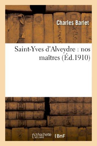9782012824744: Saint-Yves D Alveydre: Nos Maitres: Comprenant Une Table Raisonnee de La Mission Les Juifs (Philosophie)