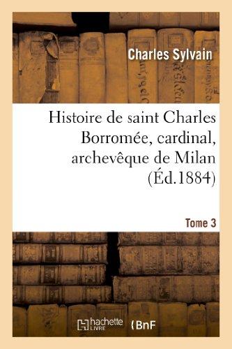 9782012836679: Histoire de saint Charles Borromée, cardinal, archevêque de Milan. T. 3: , d'après sa correspondance et des documents inédits