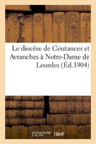 9782012841949: Le diocèse de Coutances et Avranches à Notre-Dame de Lourdes : pèlerinage du cinquantenaire: de la définition dogmatique de l'Immaculée Conception (5-10 septembre 1904) : manuel des pèlerins